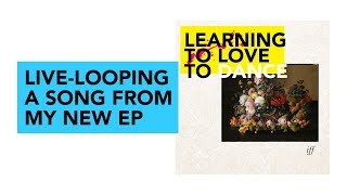 "LIVE LOOPING A SONG FOR MY NEW EP ""Learning to Love to Dance"""