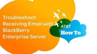 Troubleshoot Receiving Email with BlackBerry Enterprise Server_ AT&T How To Video Series