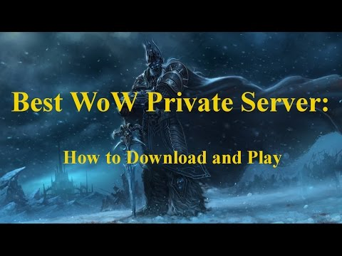 Best WoW Private Server: How to Download and Play 2016 (Updated)