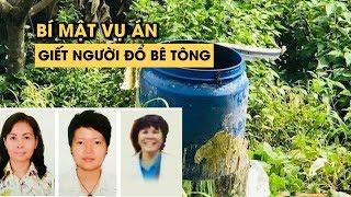 Lời khai đáng sợ tiết lộ bí mật vụ án giết người đổ bê tông ở Bình Dương