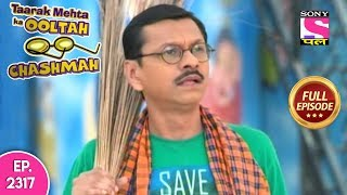 Taarak Mehta Ka Ooltah Chashmah - Full Episode 2317 - 4th November, 2019