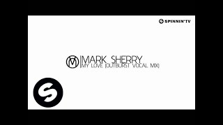 Mark Sherry - My Love (Outburst Vocal Mix) [Out Now]