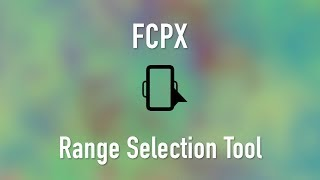 Final Cut Pro X: Using the Range Selection Tool