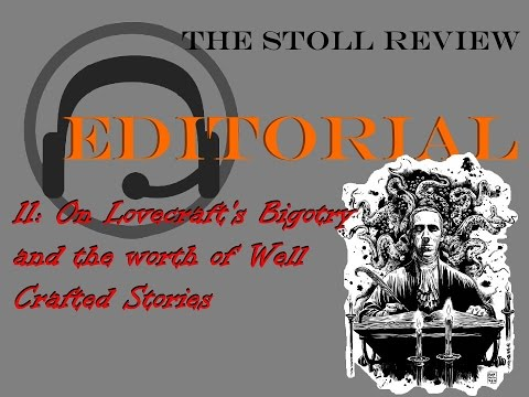 Editorial 11: On Lovecraft's Bigotry and the Worth of Well Crafted Stories