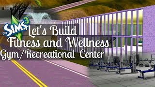 Let's Build: Fitness and Wellness Gym/Recreational Center for The Sims 3