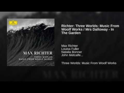 Richter: Three Worlds: Music From Woolf Works  Mrs Dalloway  In The Garden