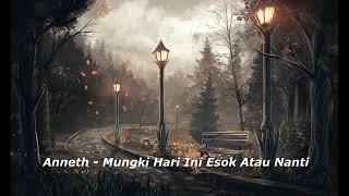 download lagu Anneth - Mungkin Hari Ini Esok Atau Nanti  (1 Jam) mp3