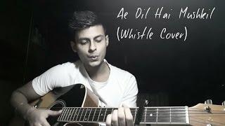 Ae Dil Hai Mushkil (Whistle Cover) - ADHM SOUNDTRACK
