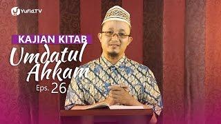 Kajian Kitab: Umdatul Ahkam (Eps. 26) - Ustadz Aris Munandar