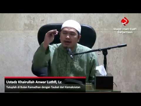 Tutuplah Bulan Ramadhan Dengan Taubat Kepada Allah - Ustadz Khairullah Anwar Luthfi, Lc