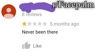 r/Facepalm | why'd you write a review then...?