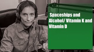 Let's Talk Nutrition 02 07 2018  Spaceships and Alcohol/ Vitamin K and Vitamin D