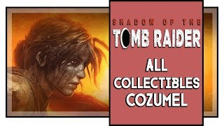 Shadow of the Tomb Raider All Collectibles in Cozumel (Murals, Relics, Survival caches, etc)