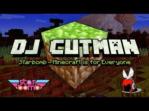 Starbomb - Minecraft is for Everyone (Dj CUTMAN Remix)