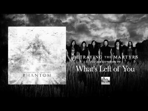 Betraying The Martyrs - Whats Left Of You
