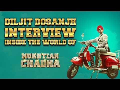 Diljit Dosanjh Interview | Inside The World Of Mukhtiar Chadha