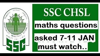 maths questions asked in ssc chsl 2016-7,8,9,10,11 JAN (MUST WATCH)