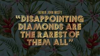"""Father John Misty - """"Disappointing Diamonds Are the Rarest of Them All"""" [Official Audio]"""