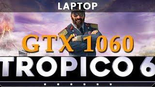 Tropico 6 - MSI GL62VR - GTX 1060 6GB - i7 7700HQ - 16GB RAM LAPTOP - FPS Test