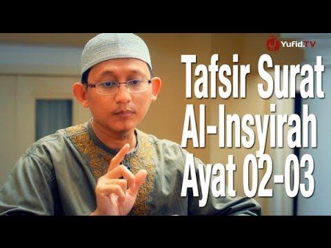 Ceramah Singkat: Tafsir Surat Al-Insyirah Ayat 02-03 - Ustadz Badru Salam, Lc