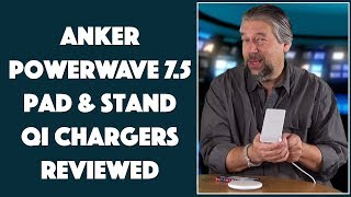 The Anker PowerWave 7.5 Pad & Stand Qi Chargers - REVIEWED