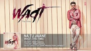 Na Tu Jaane Full Song (Official) Preet Harpal | Album: Waqt