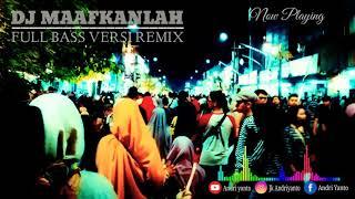DJ MAAFKANLAH - FULL BASS VERSI REMIX