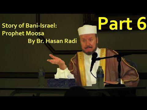 Story of Bani-Israel: Prophet Moosa by Br. Hasan Radi Part 6