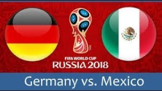GERMANY vs MEXICO Live Football Game HD Live Stream! WORLD CUP 2018