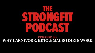 Why The Carnivore, Keto & Macro Diets Work -- The StrongFit Podcast Episode 087