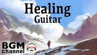 Healing Guitar - Beautiful Relaxing Easy Listening - Ambient Elevator Music for Stress Relief