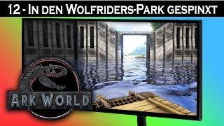 ARK World 🦖 #12 In den Wolfriders-Park gespinxt | Jurassic World ARK Projekt - ARK Deutsch German