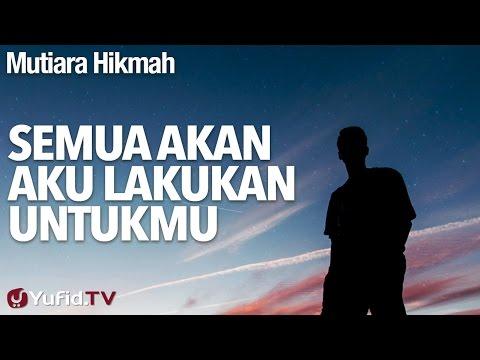 Mutiara Hikmah: Semua Akan Aku Lakukan Untukmu - Ustadz Ahmad Zainuddin, Lc.