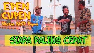 EPEN CUPEN 8 Mop Papua : SIAPA PALING CEPAT
