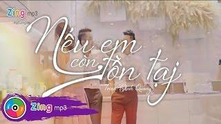 Video clip Nếu Em Còn Tồn Tại - Trịnh Đình Quang (MV Official)