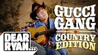 """Gucci Gang"" Country Edition! (Dear Ryan)"