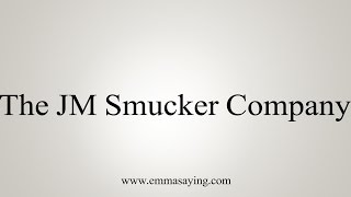How to Pronounce The JM Smucker Company