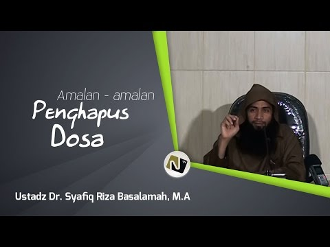 Ustadz. Dr.Syafiq Reza Basalamah, M.A -Amalan - Amalan Penghapus Dosa-