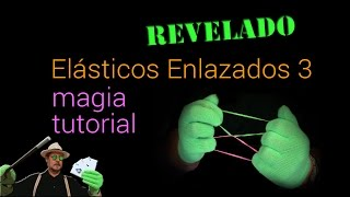 SUPER TUTORIAL de MAGIA: Elasticos Enlazados 3-MAGIC TRICK revealed Rubber bands linked 3