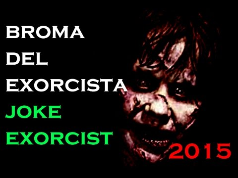 Nueva broma pesada / El Exorcista / Broma de Brasil 2013