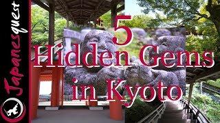 5 SECRET Hidden Gems in Kyoto! Off the Beaten Path in 2018