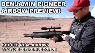 Benjamin Pioneer Airbow Preview! Shoots Real Arrows at 450fps