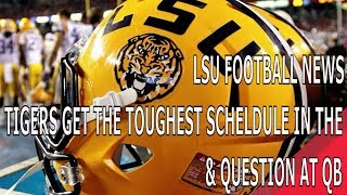 LSU Football News (Toughest Schedule In SEC & QB Battle)