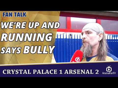 We're Up And Running says Bully  | Crystal Palace 1 Arsenal 2