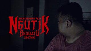 Ngutik | Sesuatu (Something) | Short Horror Film