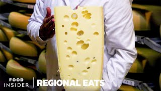 How Swiss Emmentaler Cheese Is Made | Regional Eats