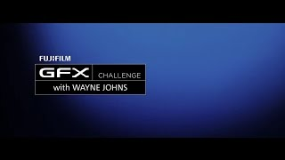 GFX challenges with Wayne Johns / FUJIFILM