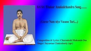Sri Sri Thakur Anukulchandra Song (Gurur Nam niye Vasano tori....)