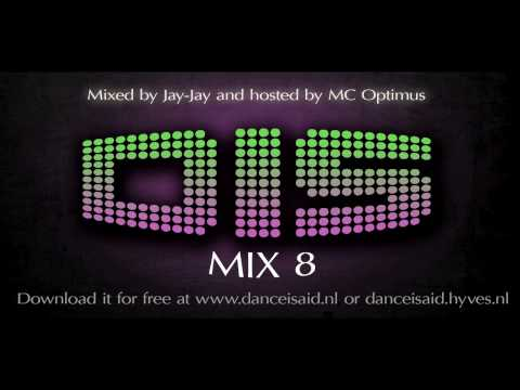 Mixed by Jay-Jay and hosted by MC Optimus. Download DIS Mix 8 at www.danceisaid.nl or danceisaid.hyves.nl Next DIS: Sundays Finest 25-10-2009 l Maastricht Mu...