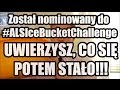 Został nominowany do#ALSIceBucketChallenge UWIERZYSZ, CO SIĘ  POTEM STAŁO!!!
